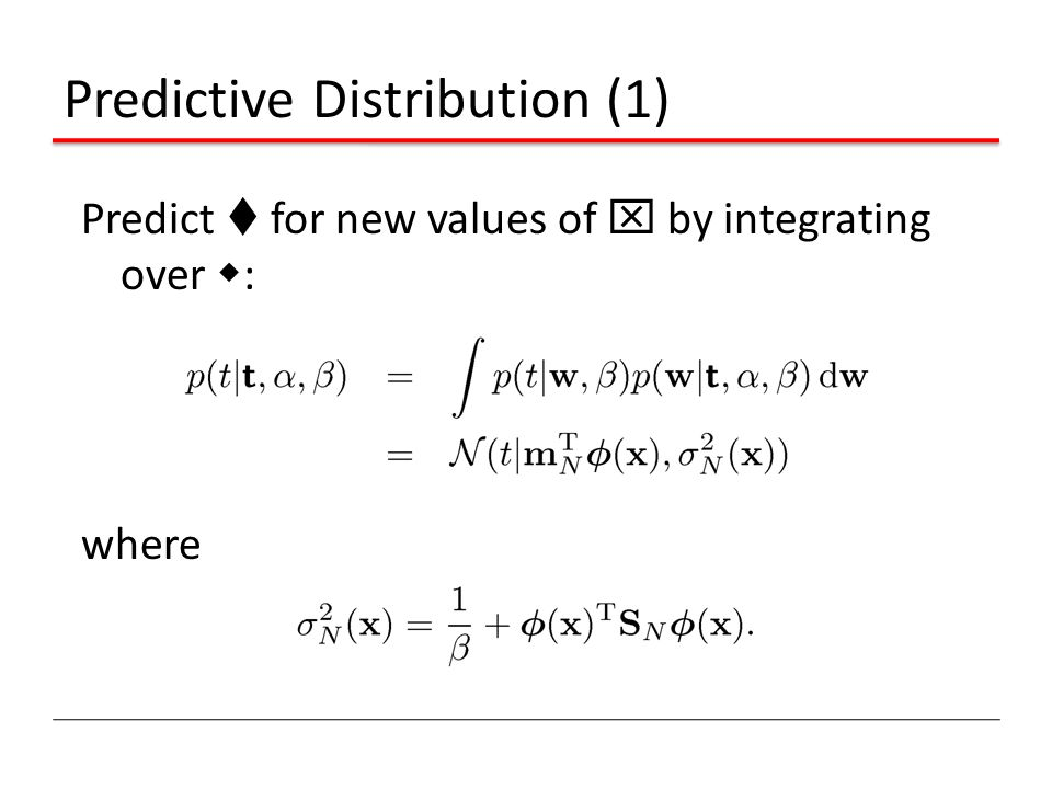 Predictive Distribution (1) Predict t for new values of x by integrating over w : where