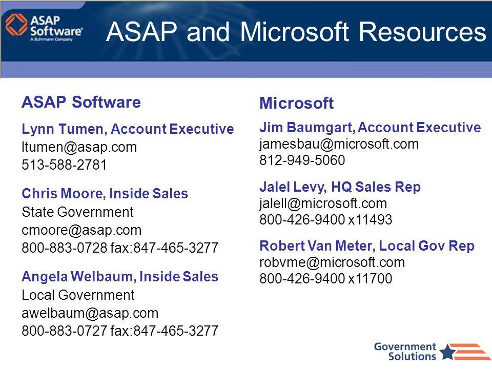 ASAP Software Lynn Tumen, Account Executive ltumen@asap.com 513-588-2781 Chris Moore, Inside Sales State Government cmoore@asap.com 800-883-0728 fax:8