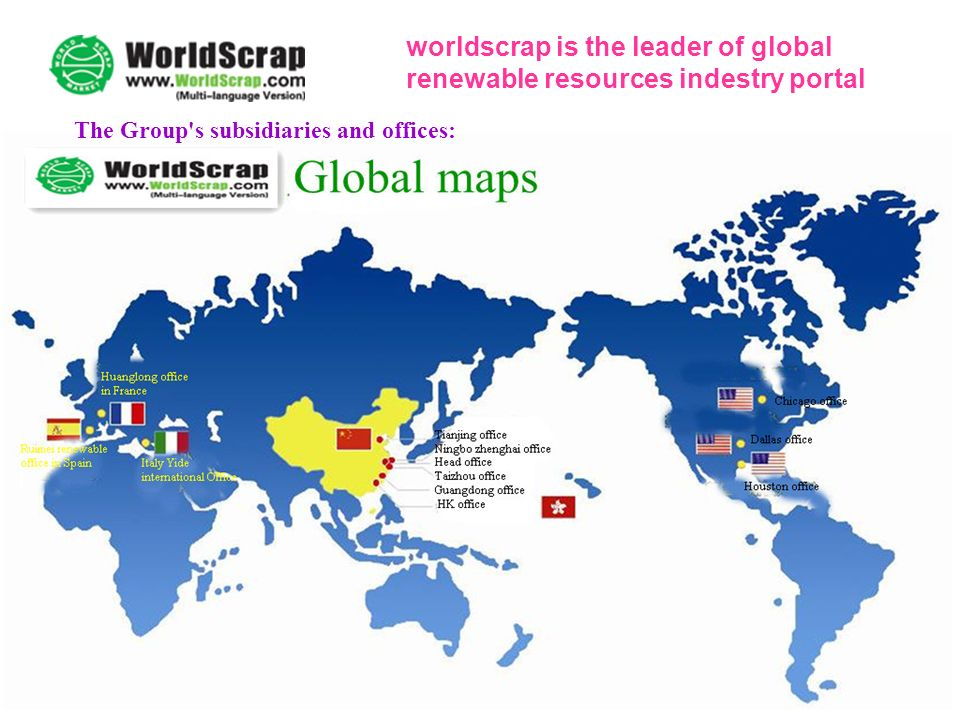 WorldScrap The Group s subsidiaries and offices: worldscrap is the leader of global renewable resources indestry portal