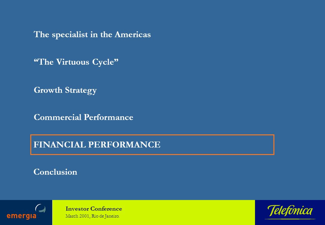 Investor Conference March 2001, Rio de Janeiro. The specialist in the Americas The Virtuous Cycle Growth Strategy Commercial Performance FINANCIAL PER