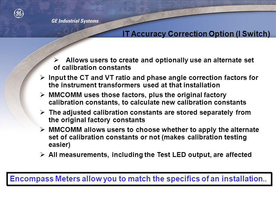 Allows users to create and optionally use an alternate set of calibration constants Input the CT and VT ratio and phase angle correction factors for t