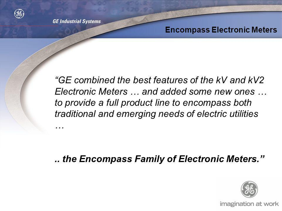 GE combined the best features of the kV and kV2 Electronic Meters … and added some new ones … to provide a full product line to encompass both traditi