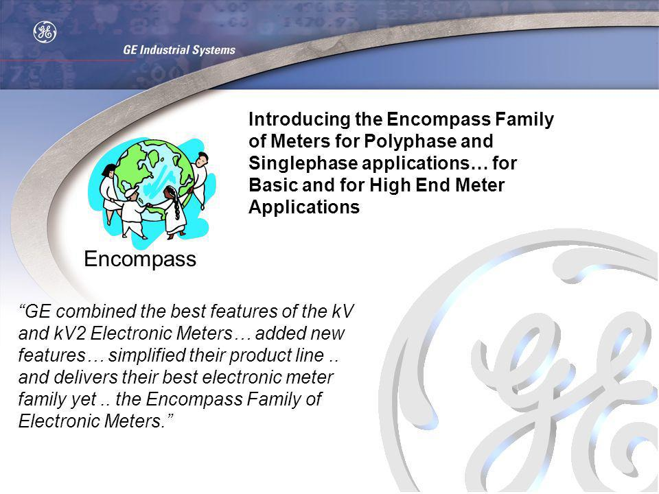 Introducing the Encompass Family of Meters for Polyphase and Singlephase applications… for Basic and for High End Meter Applications Encompass GE comb