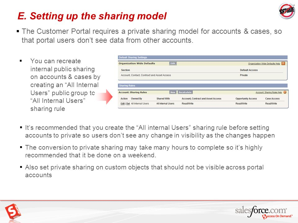 18 E. Setting up the sharing model You can recreate internal public sharing on accounts & cases by creating an All Internal Users public group to All