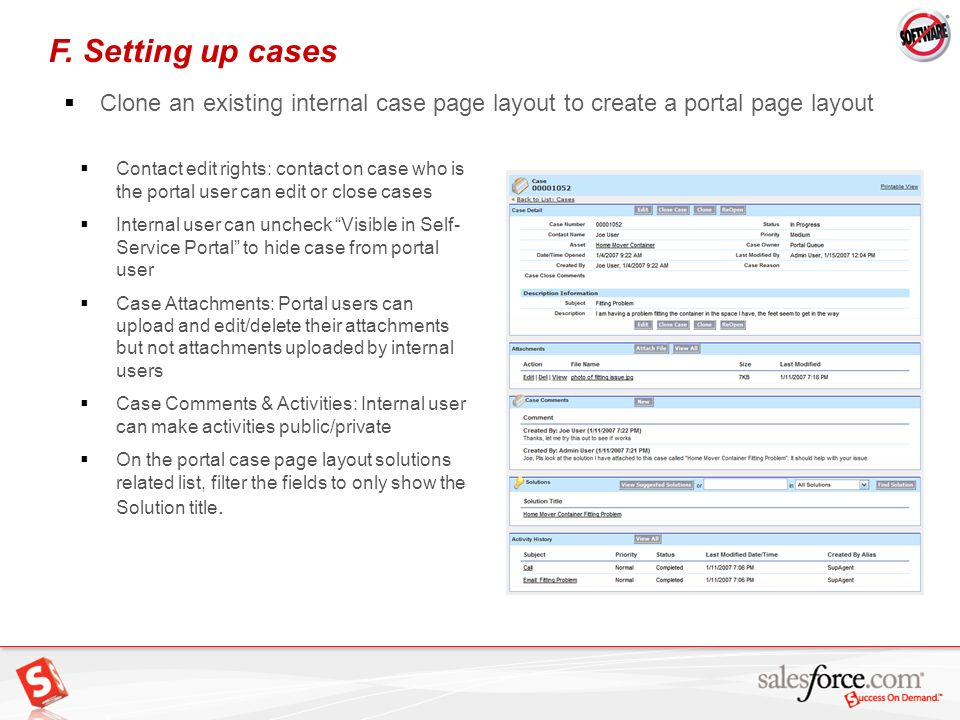 20 Contact edit rights: contact on case who is the portal user can edit or close cases Internal user can uncheck Visible in Self- Service Portal to hi