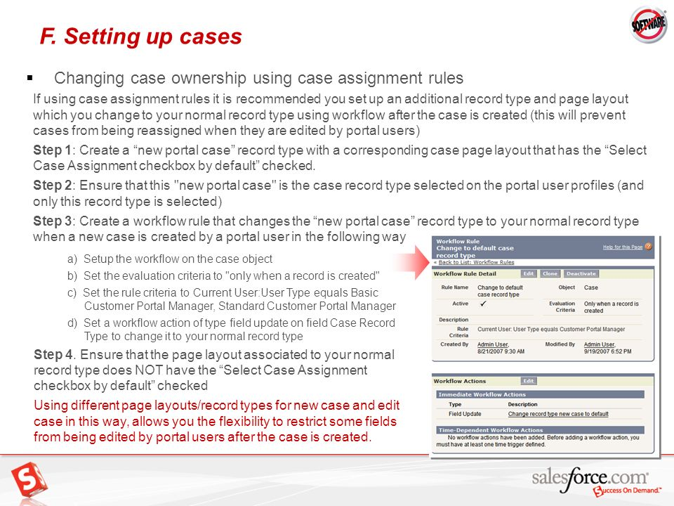 22 Changing case ownership using case assignment rules F. Setting up cases If using case assignment rules it is recommended you set up an additional r