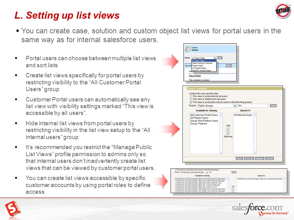 31 Portal users can choose between multiple list views and sort lists Create list views specifically for portal users by restricting visibility to the