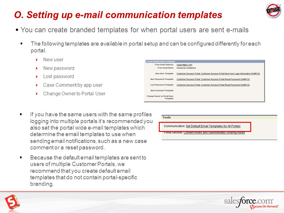 34 O. Setting up e-mail communication templates You can create branded templates for when portal users are sent e-mails The following templates are av