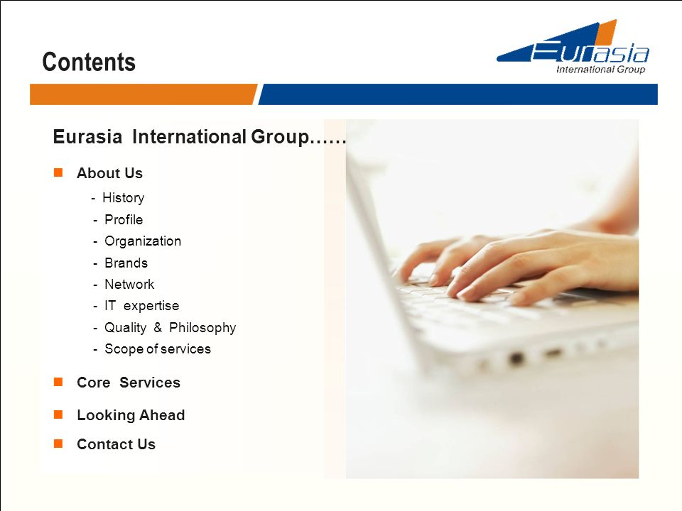 Contents Eurasia International Group…… About Us - History - Profile - Organization - Brands - Network - IT expertise - Quality & Philosophy - Scope of