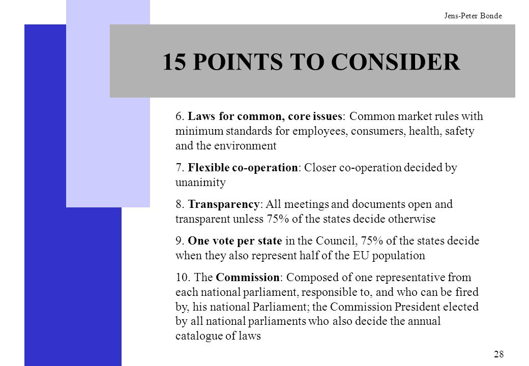 28 Jens-Peter Bonde 15 POINTS TO CONSIDER 6. Laws for common, core issues: Common market rules with minimum standards for employees, consumers, health