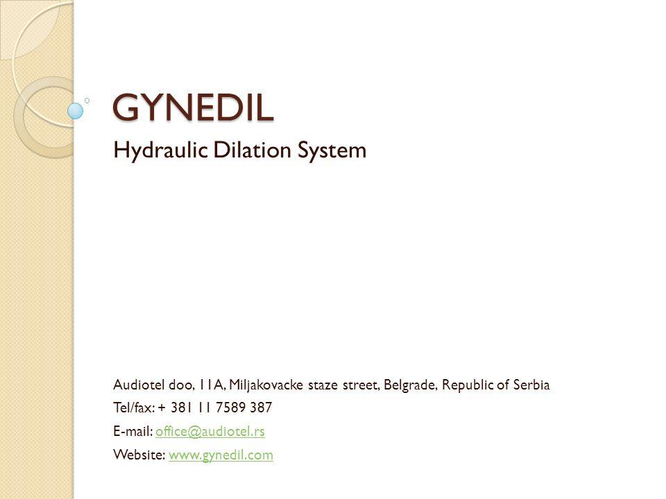 GYNEDIL Hydraulic Dilation System Audiotel doo, 11A, Miljakovacke staze street, Belgrade, Republic of Serbia Tel/fax: + 381 11 7589 387 E-mail: office