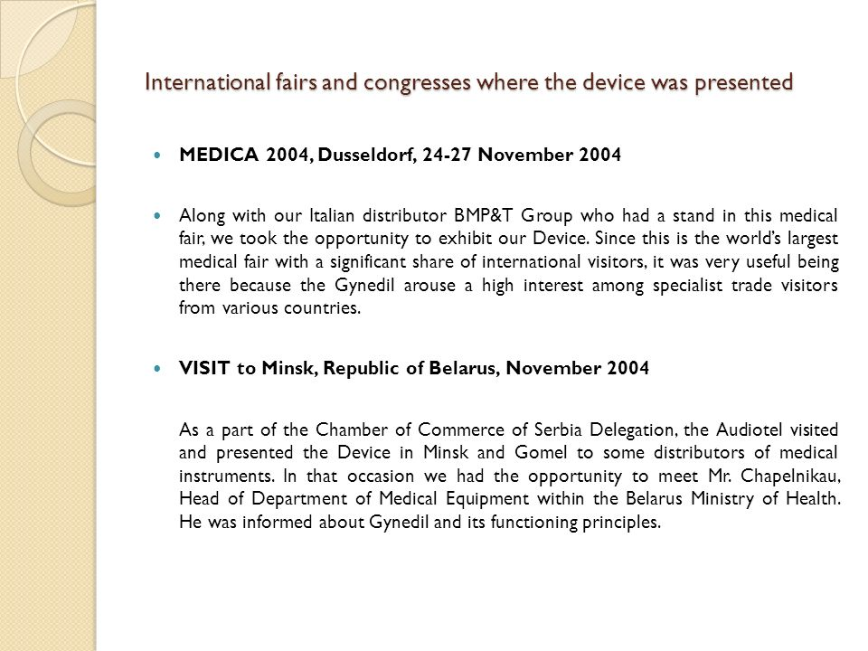 International fairs and congresses where the device was presented MEDICA 2004, Dusseldorf, 24-27 November 2004 Along with our Italian distributor BMP&