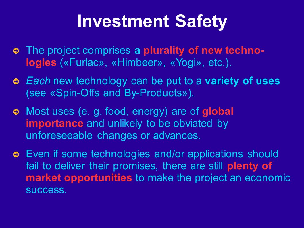 Investment Safety The project comprises a plurality of new techno- logies («Furlac», «Himbeer», «Yogi», etc.).
