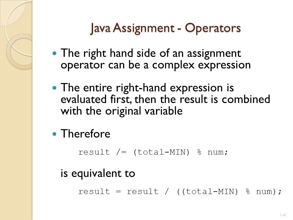 Java Assignment - Operators The right hand side of an assignment operator can be a complex expression The entire right-hand expression is evaluated fi
