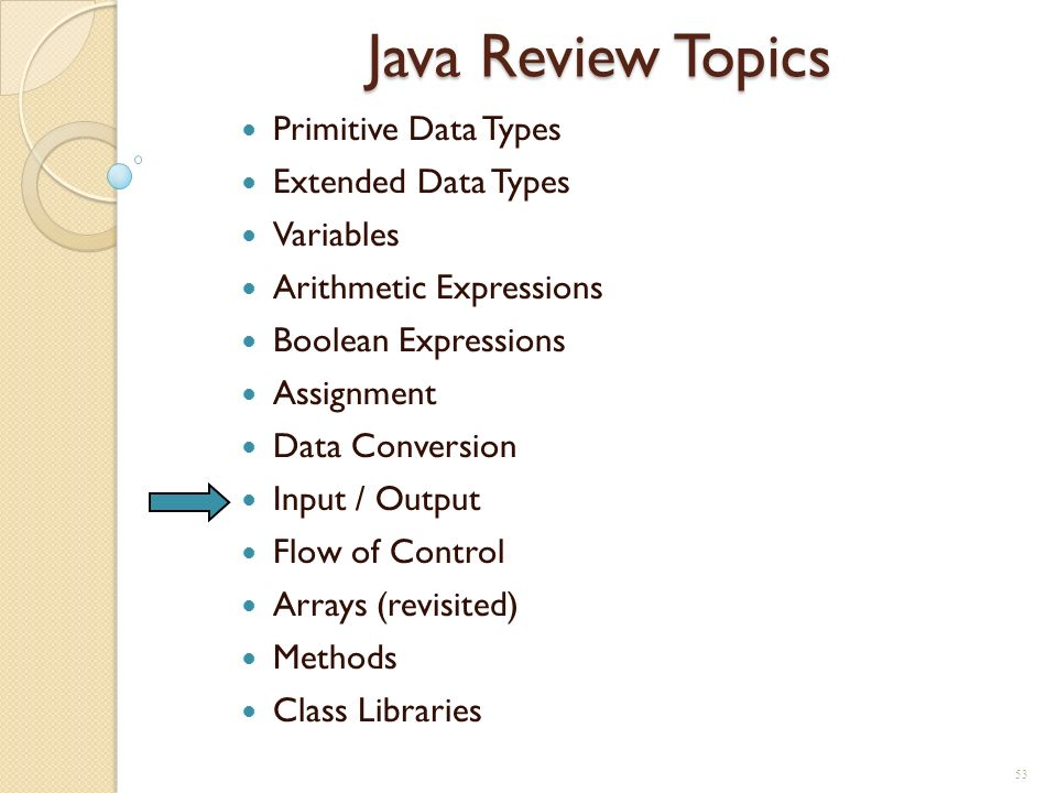 53 Java Review Topics Primitive Data Types Extended Data Types Variables Arithmetic Expressions Boolean Expressions Assignment Data Conversion Input /