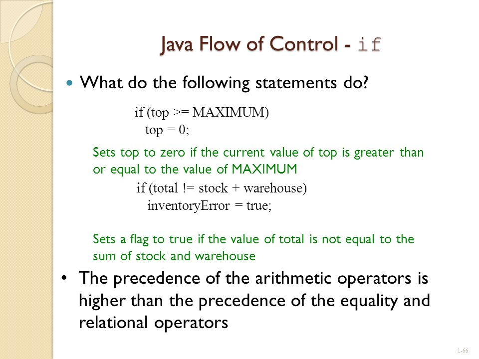 Java Flow of Control - if What do the following statements do? if (top >= MAXIMUM) top = 0; Sets top to zero if the current value of top is greater th