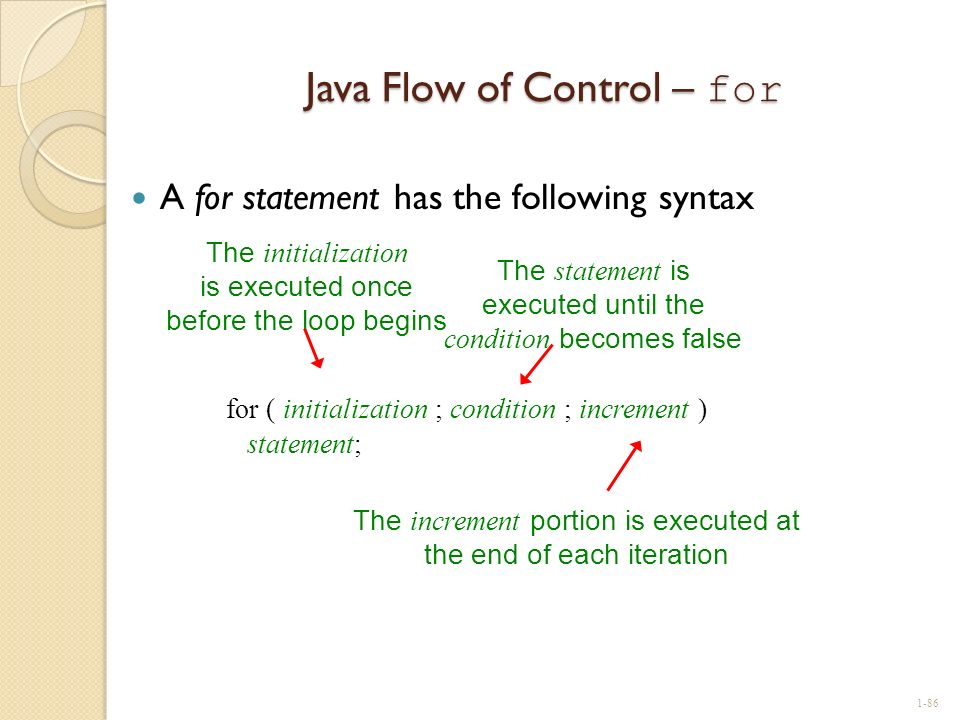 Java Flow of Control – for A for statement has the following syntax for ( initialization ; condition ; increment ) statement; The initialization is ex