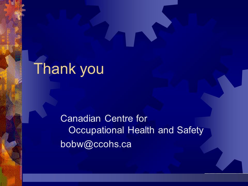 Thank you Canadian Centre for Occupational Health and Safety bobw@ccohs.ca