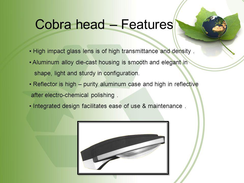 Cobra head – Applications Roadways: Municipal roadways, office park roadways, bridge ways, expressways, off street areas.