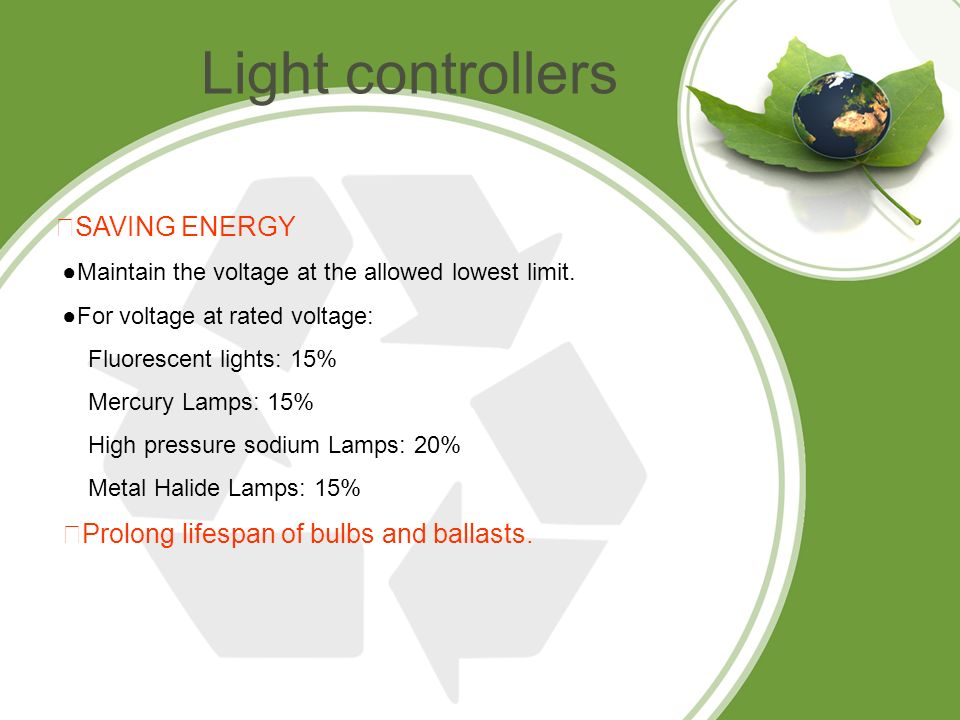 SAVING ENERGY Maintain the voltage at the allowed lowest limit.