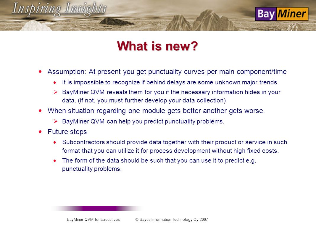 BayMiner QVM for Executives © Bayes Information Technology Oy 2007 What is it all about? The data analysis market is changing: 1.Data mining is not su