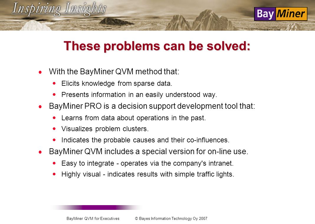 BayMiner QVM for Executives © Bayes Information Technology Oy 2007 Familiar problems.