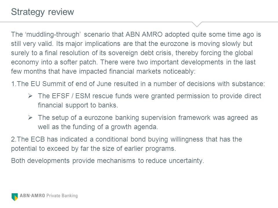 Strategy review The muddling-through scenario that ABN AMRO adopted quite some time ago is still very valid. Its major implications are that the euroz