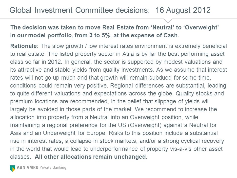 Global Investment Committee decisions: 16 August 2012 The decision was taken to move Real Estate from Neutral to Overweight in our model portfolio, fr