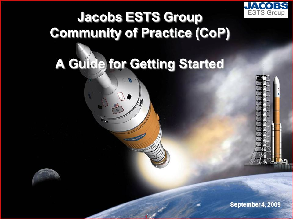 1 Jacobs ESTS Group Community of Practice (CoP) A Guide for Getting Started September 4, 2009