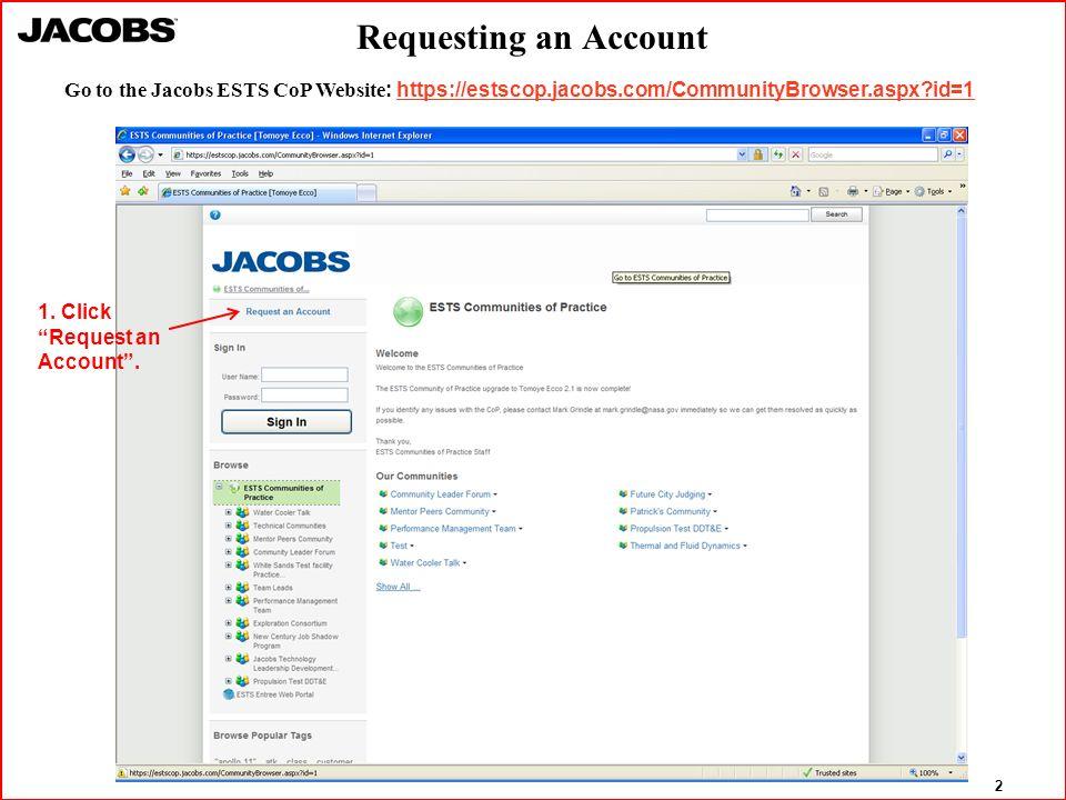 2 Requesting an Account Go to the Jacobs ESTS CoP Website: https://estscop.jacobs.com/CommunityBrowser.aspx?id=1https://estscop.jacobs.com/CommunityBrowser.aspx?id=1 1.