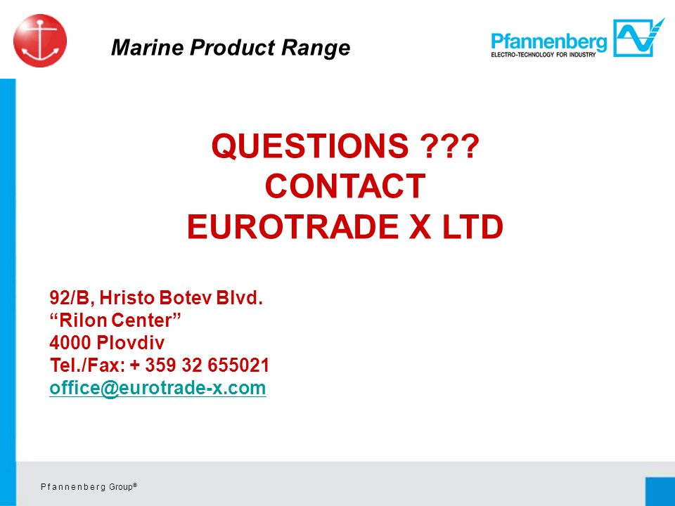 P f a n n e n b e r g Group © QUESTIONS ??. CONTACT EUROTRADE X LTD 92/B, Hristo Botev Blvd.