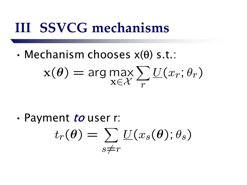 IIISSVCG mechanisms Mechanism chooses x ( ) s.t.: Payment to user r :