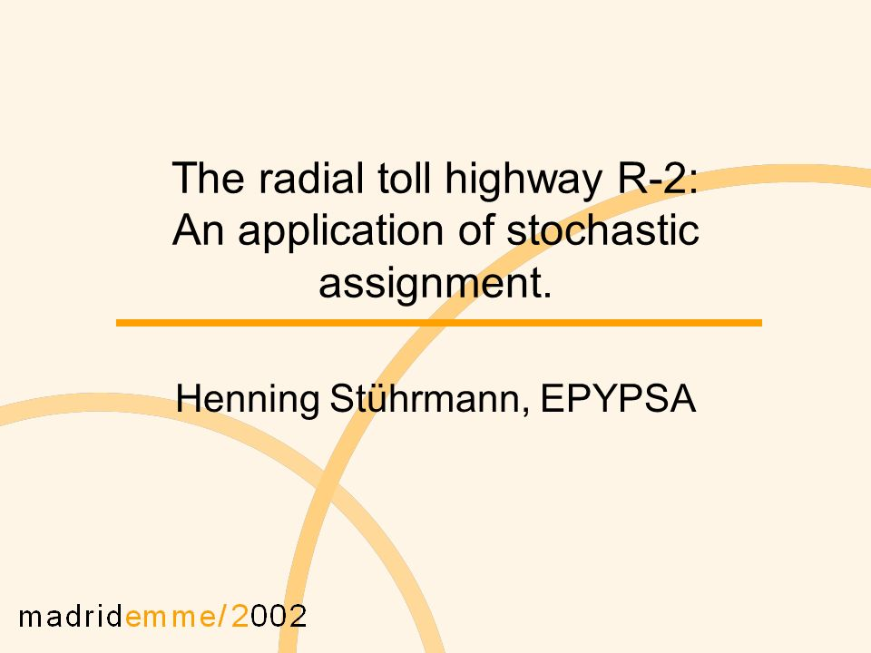 The radial toll highway R-2: An application of stochastic assignment. Henning Stührmann, EPYPSA