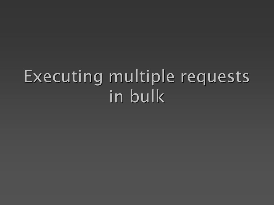 Executing multiple requests in bulk