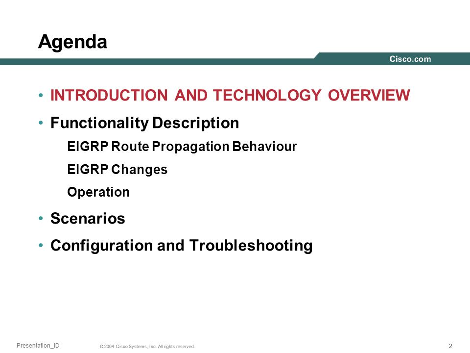 222 © 2004 Cisco Systems, Inc. All rights reserved. Presentation_ID Agenda INTRODUCTION AND TECHNOLOGY OVERVIEW Functionality Description EIGRP Route
