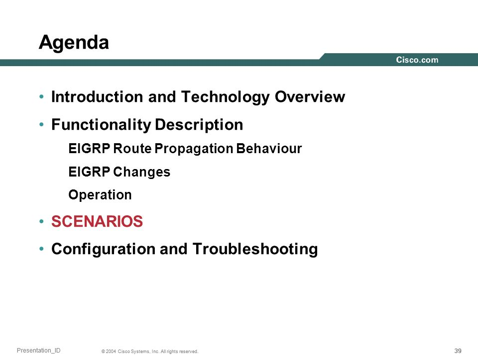 39 © 2004 Cisco Systems, Inc. All rights reserved. Presentation_ID Agenda Introduction and Technology Overview Functionality Description EIGRP Route P