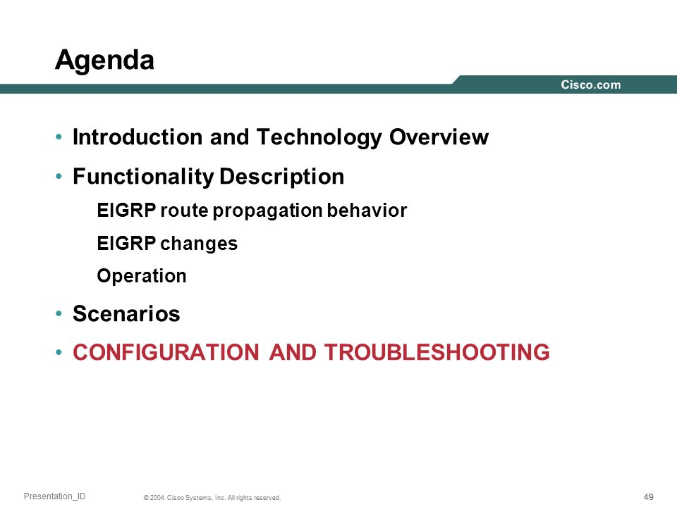 49 © 2004 Cisco Systems, Inc. All rights reserved. Presentation_ID Agenda Introduction and Technology Overview Functionality Description EIGRP route p