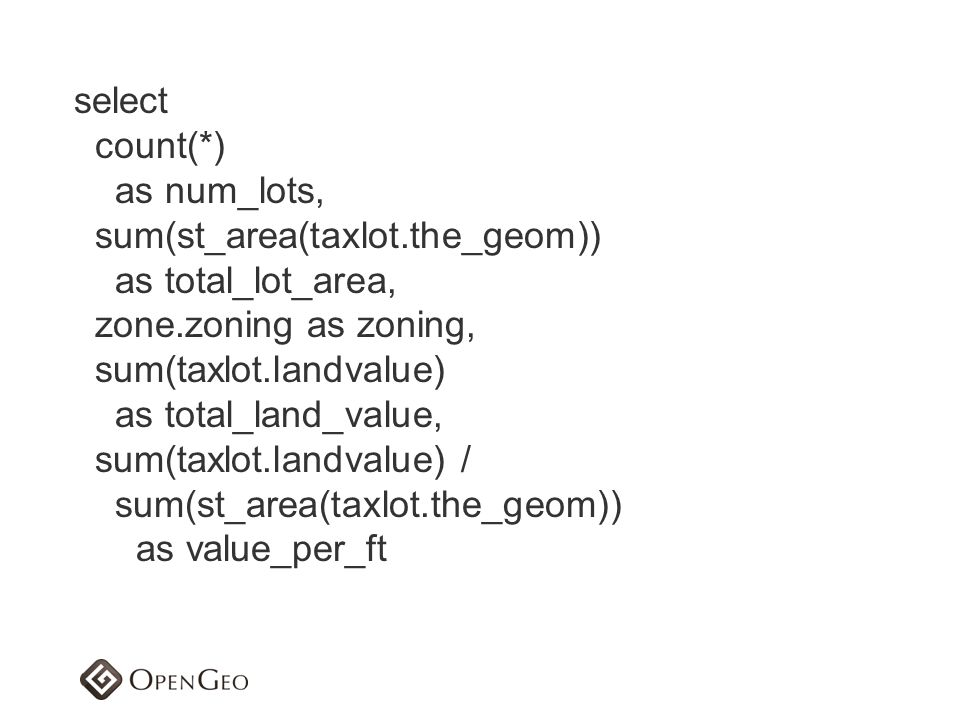 select count(*) as num_lots, sum(st_area(taxlot.the_geom)) as total_lot_area, zone.zoning as zoning, sum(taxlot.landvalue) as total_land_value, sum(ta