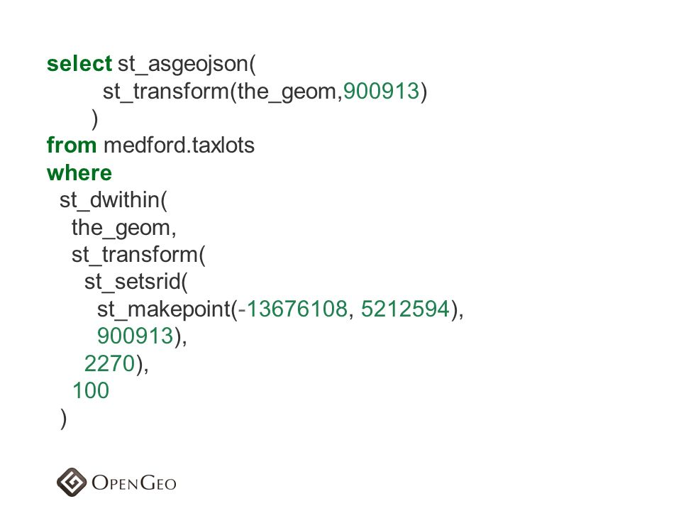 select st_asgeojson( st_transform(the_geom,900913) ) from medford.taxlots where st_dwithin( the_geom, st_transform( st_setsrid( st_makepoint(-13676108