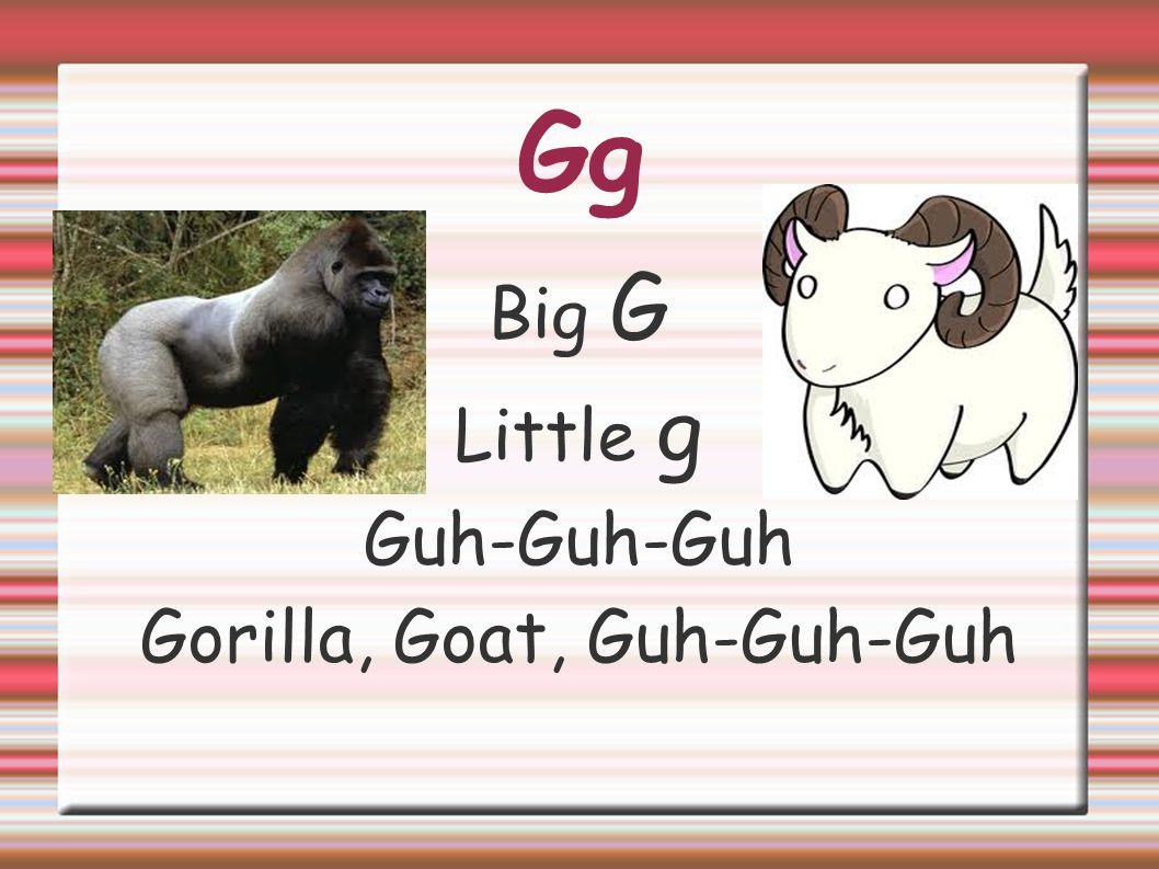 Gg Big G Little g Guh-Guh-Guh Gorilla, Goat, Guh-Guh-Guh