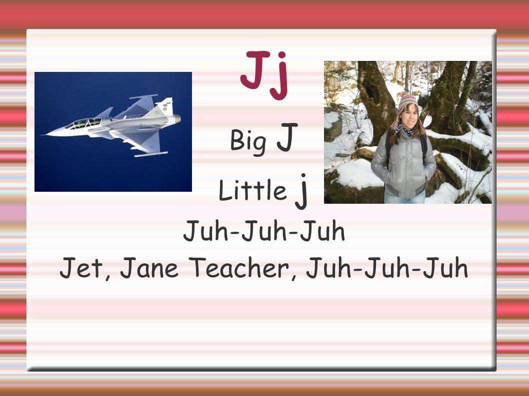 Jj Big J Little j Juh-Juh-Juh Jet, Jane Teacher, Juh-Juh-Juh