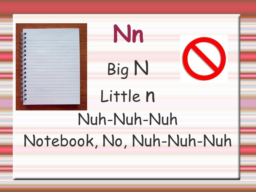 Nn Big N Little n Nuh-Nuh-Nuh Notebook, No, Nuh-Nuh-Nuh