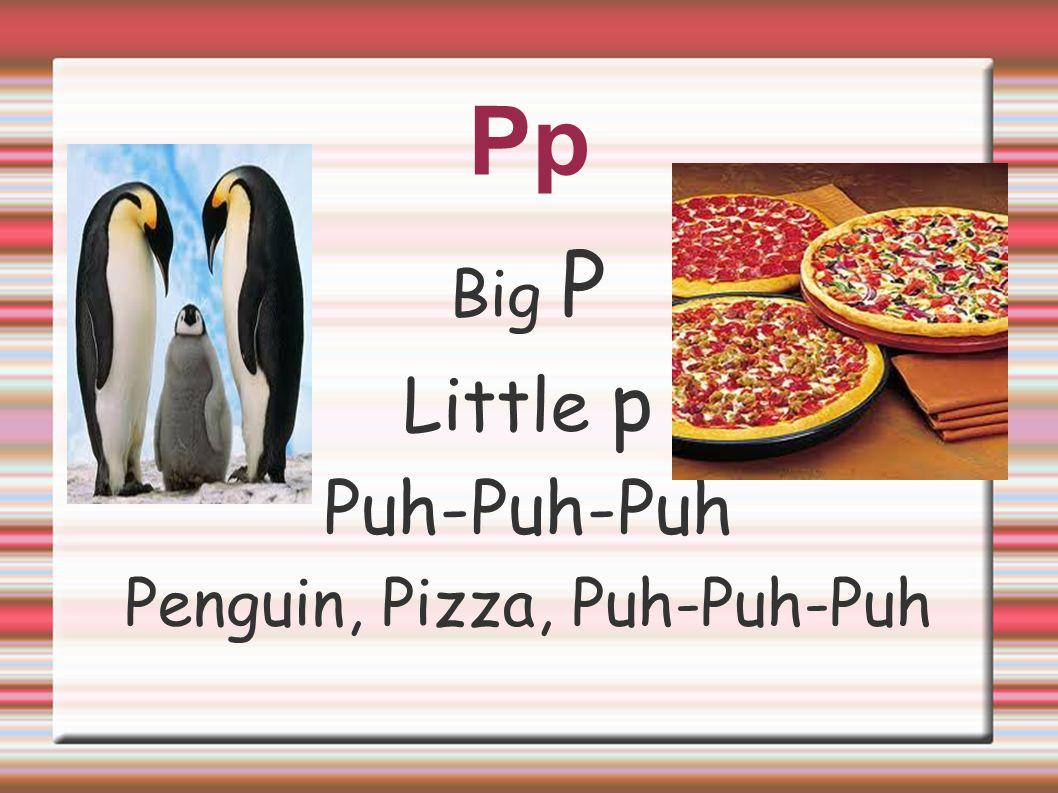 Pp Big P Little p Puh-Puh-Puh Penguin, Pizza, Puh-Puh-Puh