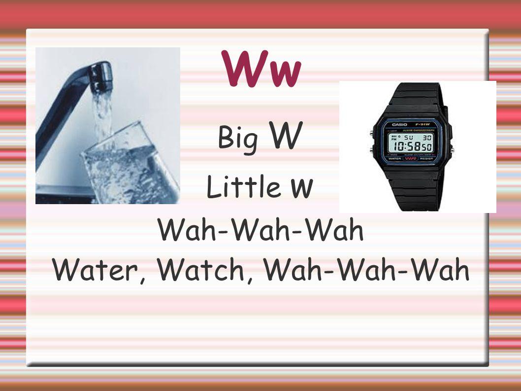 Ww Big W Little w Wah-Wah-Wah Water, Watch, Wah-Wah-Wah