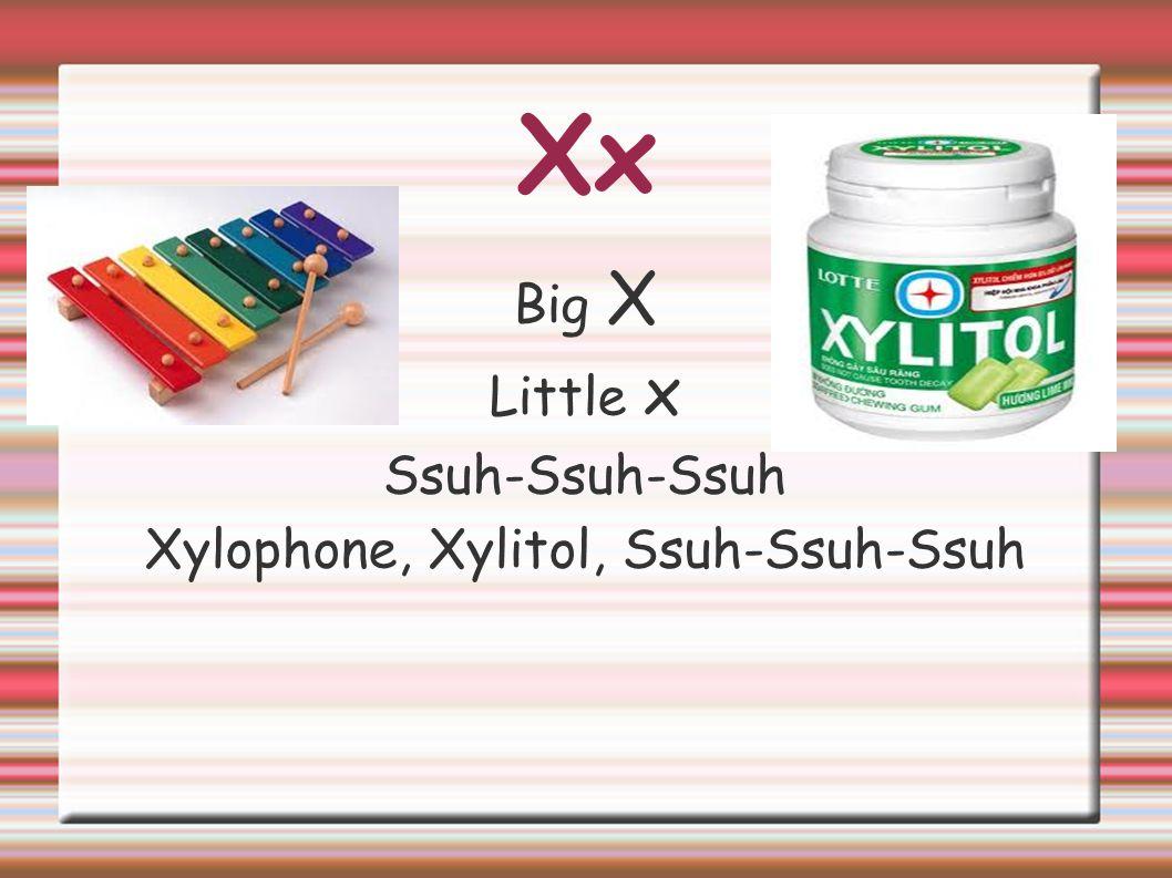 Xx Big X Little x Ssuh-Ssuh-Ssuh Xylophone, Xylitol, Ssuh-Ssuh-Ssuh