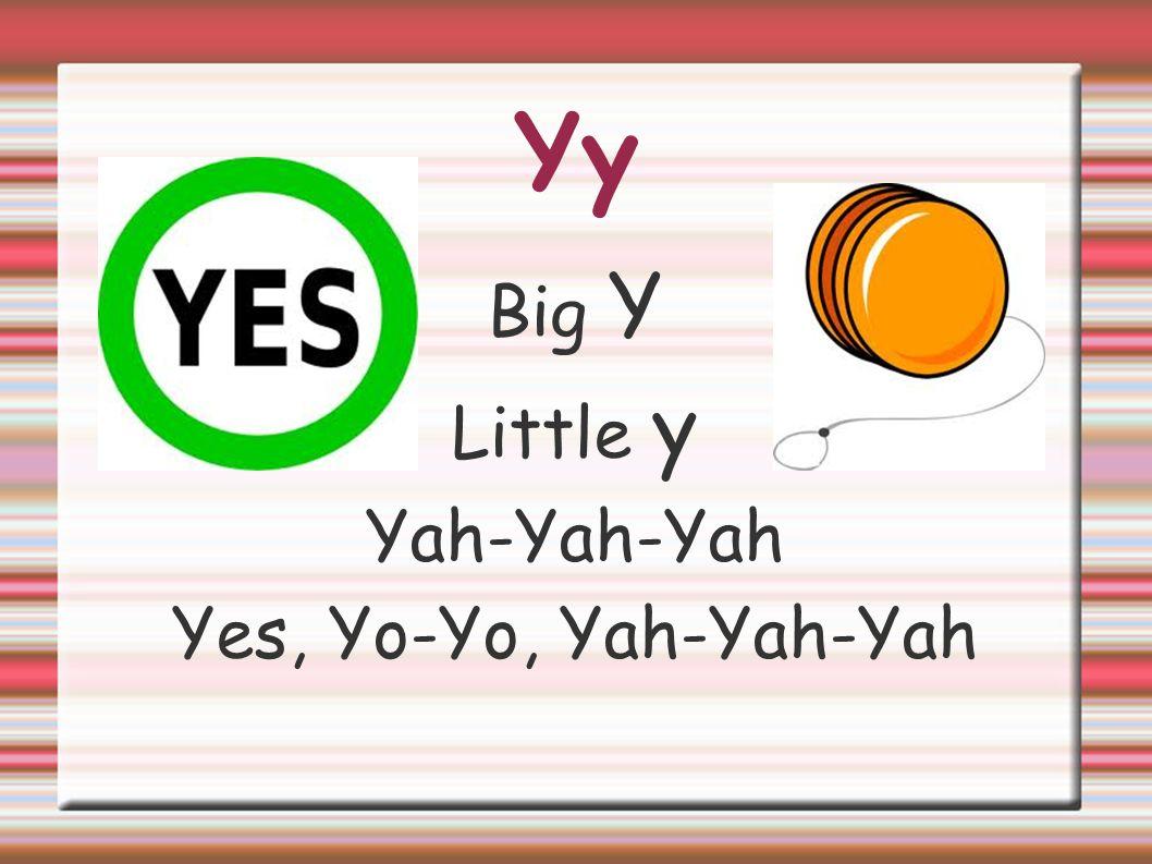 Yy Big Y Little y Yah-Yah-Yah Yes, Yo-Yo, Yah-Yah-Yah