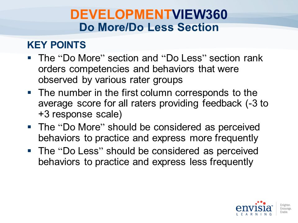 KEY POINTS The Do More section and Do Less section rank orders competencies and behaviors that were observed by various rater groups The number in the