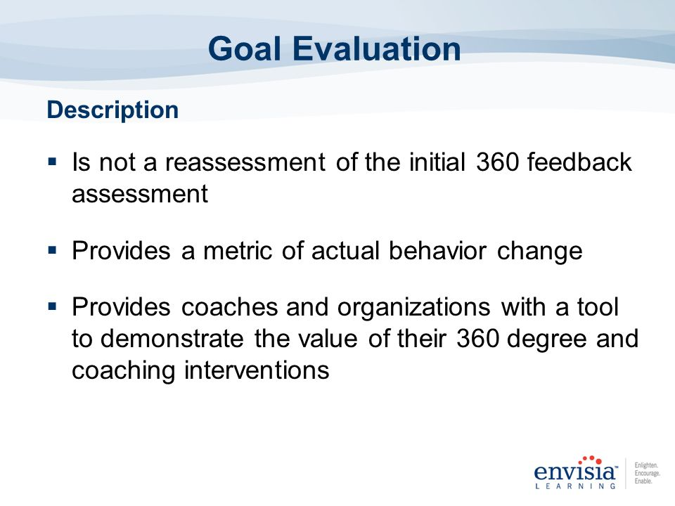 Description Is not a reassessment of the initial 360 feedback assessment Provides a metric of actual behavior change Provides coaches and organization