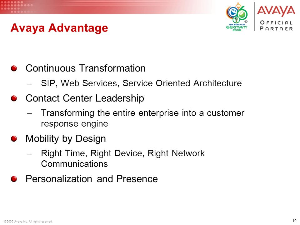 19 © 2005 Avaya Inc. All rights reserved. Avaya Advantage Continuous Transformation –SIP, Web Services, Service Oriented Architecture Contact Center L