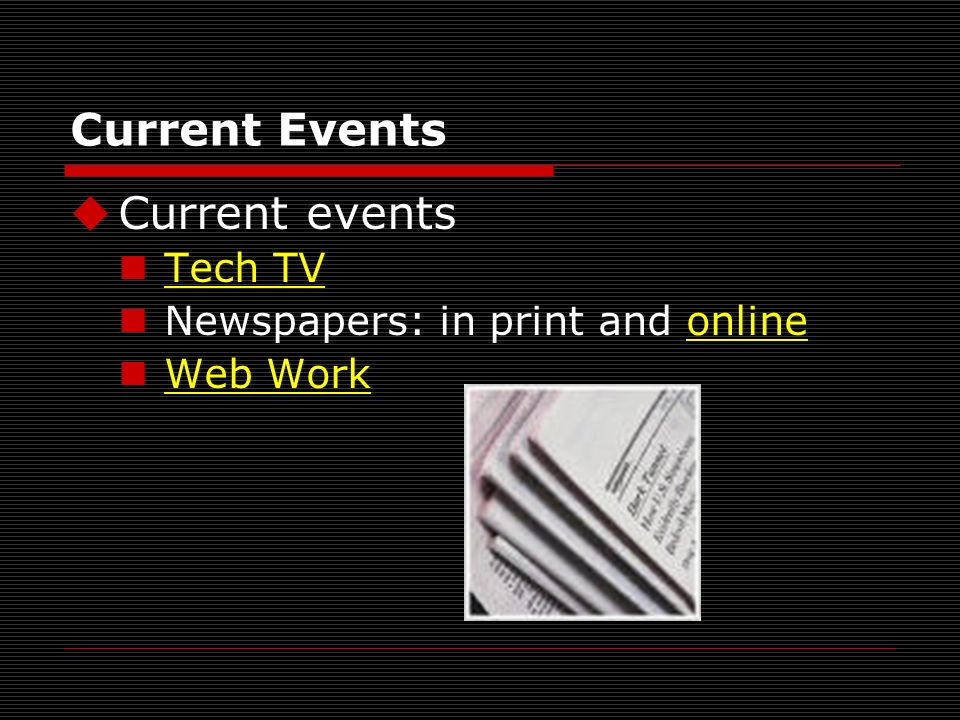 Current Events Current events Tech TV Newspapers: in print and onlineonline Web Work